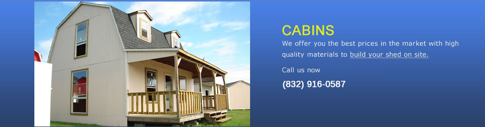 Houston Cabins | Houston Sheds | Houston Portable Storage ...